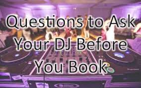 Questions You Should Ask Your DJ, Before You Book