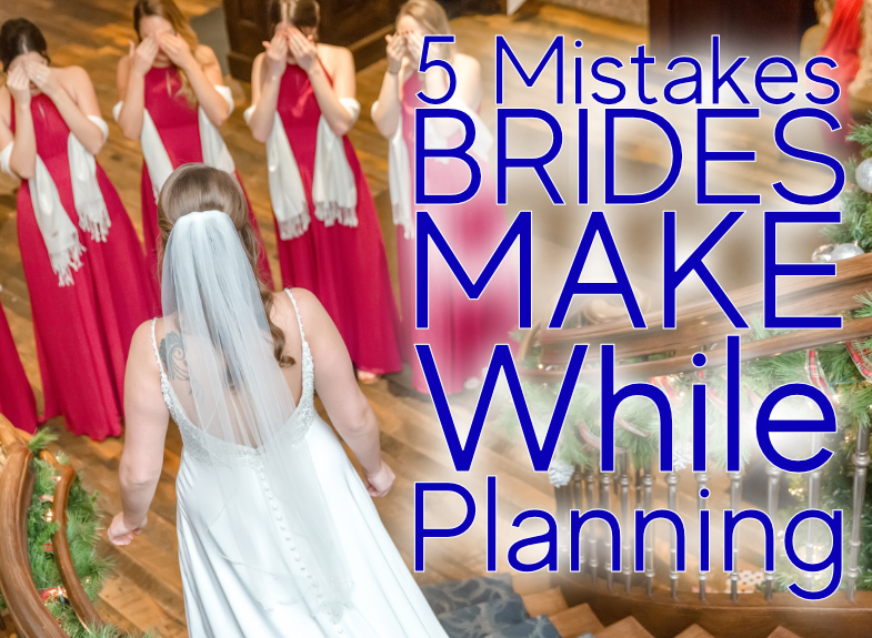 5 Mistakes Brides Make While Planning Their Wedding